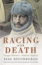Racing with death : Douglas Mawson, Antarctic explorer