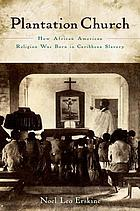 Plantation church : how African American religion was born in Caribbean slavery