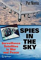Spies in the sky : surveillance satellites in war and peace