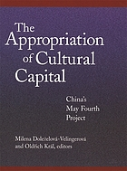 The appropriation of cultural capital : China's May Fourth Project