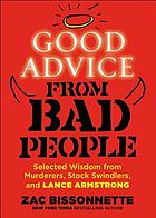 Good advice from bad people : selected wisdom from murderers, stock swindlers, and Lance Armstrong