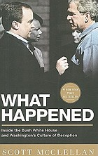 What happened : inside the Bush White House and Washington's culture of deception