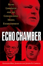 Echo chamber : Rush Limbaugh and the conservative media establishment
