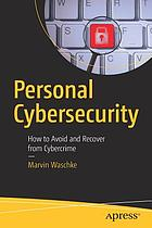 Personal cybersecurity : how to avoid and recover from cybercrime
