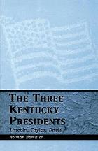 The three Kentucky presidents--Lincoln, Taylor, Davis