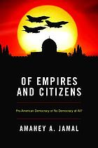 Of empires and citizens : pro-American democracy or no democracy at all?