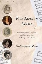 Five lives in music : women performers, composers, and impresarios from the baroque to the present