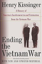 Ending the Vietnam War : a history of America's involvement in and extrication from the Vietnam War