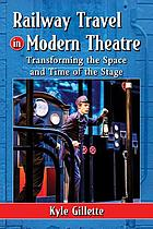 Railway travel in modern theatre : transforming the space and time of the stage