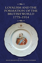 Loyalism and the formation of the British World : 1775-1914