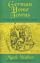 German home towns: community, state, and general estate, 1648-1871.
