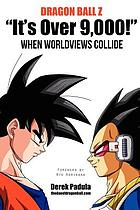 Dragon Ball Z : It's over 9,000! when worldviews collide