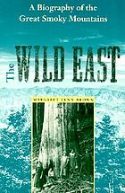 The wild east : a biography of the Great Smoky Mountains