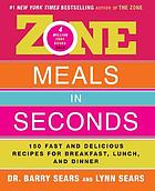 Zone meals in seconds : 150 fast and delicious recipes for breakfast, lunch, and dinner