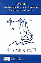 Semiconducting and insulating materials, 1998 : proceedings of the 10th Conference on Semiconducting and Insulating Materials (SIMC-X), 1-5 June 1998, Berkeley, California, USA.