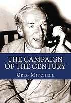 The campaign of the century : Upton Sinclair's race for governor of California and the birth of media politics