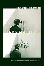 Dark matters : on the surveillance of blackness