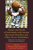 Nature and needs of individuals with autism spectrum disorders and other severe disabilities : a resource for preparation programs and caregivers