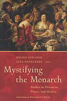 Mystifying the monarch : studies on discourse, power, and history
