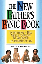 The new father's panic book : everything a dad needs to know to welcome his bundle of joy