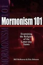 Mormonism 101 : examining the religion of the Latter-day Saints