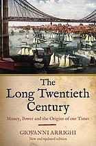 The long twentieth century : money, power, and the origins of our times