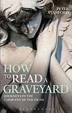 How to read a graveyard : travels in the company of the dead