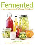 Fermented : a four-season approach to paleo probiotic foods