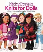 Nicky Epstein knits for dolls : 25 fun, fabulous fashions for 18-inch dolls