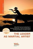The leader as martial artist : an introduction to deep democracy