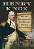Henry Knox and the Revolutionary War trail in... by  Bernard A Drew