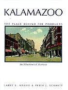Kalamazoo, the place behind the products : an illustrated history
