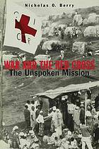 War and the Red Cross : the unspoken mission