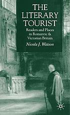 The literary tourist : readers and places in romantic & Victorian Britain