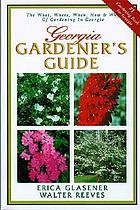 Georgia gardener's guide : the what, where, when, how & why of gardening in Georgia
