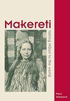 Makereti : taking Māori to the world