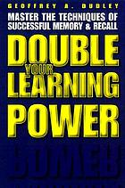 Double your learning power : master the techniques of successful memory and recall