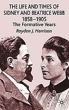 The life and times of Sidney and Beatrice Webb : 1858-1905, the formative years