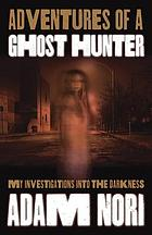 Adventures of a ghost hunter : my investigations into the darkness