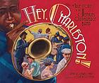 Hey, Charleston! : the true story of the Jenkins Orphanage Band