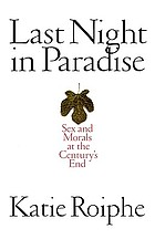 Last night in paradise : sex and morals at the century's end
