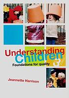 Understanding children : foundations for quality