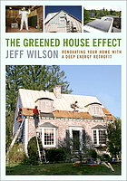The greened house effect : renovating your home with a deep energy retrofit