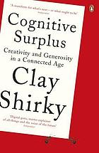 Cognitive surplus : creativity and generosity in a connected age