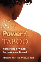 Sex, power & taboo : gender and HIV in the Caribbean and beyond