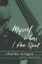 Myself when I am real : the life and music of Charles Mingus