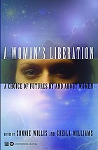 A woman's liberation : a choice of futures by and about women