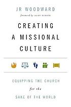 Creating a missional culture : equipping the church for the sake of the world