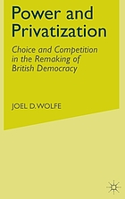 Power and privatization : choice and competition in the remaking of British democracy