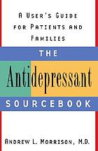 The antidepressant sourcebook : a user's guide for patients and families